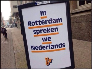 "Conservative VVD poster: ""In Rotterdam we speak Dutch"". Pic credit @WillemBosch on twitter"